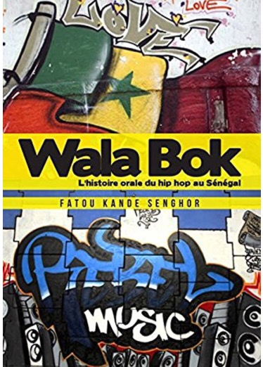 Wala Bok: Une histoire orale du hip hop au Senegal (An Oral History of Hip Hop in Senegal)