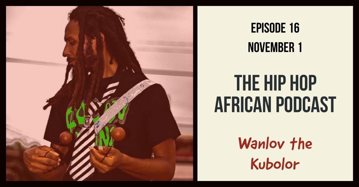 HHAP Episode 16: Wanlov theKubolor