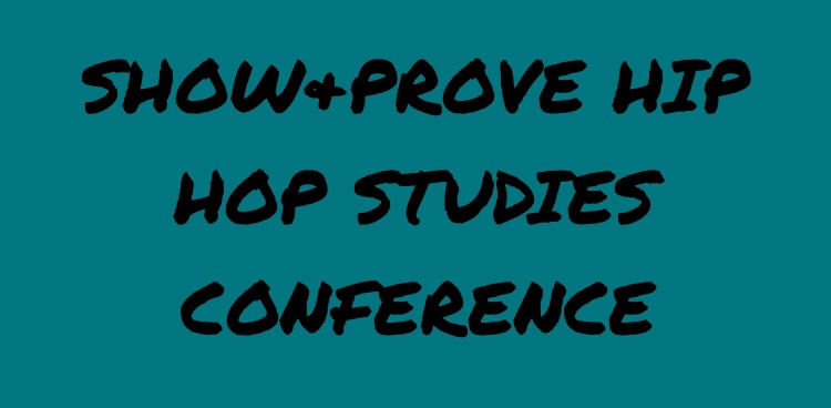 Call for Submissions: Show & Prove 2018 Hip Hop Studies Conference