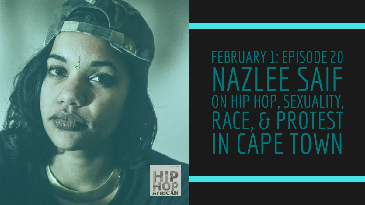 HHAP Episode 20: Nazlee Saif on Hip Hop, Sexuality, Race, & Protest in Cape Town