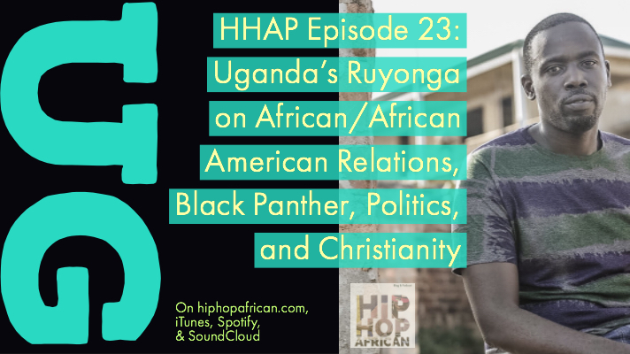 HHAP Episode 23: Uganda's Ruyonga on African/African American Relations, Black Panther, Politics, andChristianity