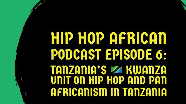 HHAP Episode 6: Kwanza Unit, Hip Hop, and Pan Africanism inTanzania