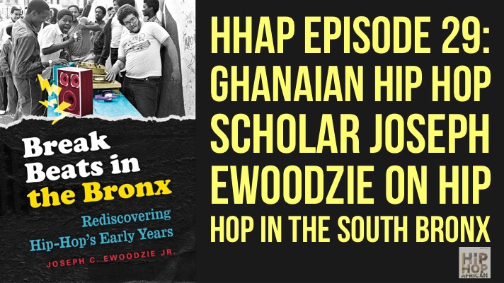 HHAP Episode 29: Ghanaian Hip Hop Scholar Joseph Ewoodzie on Hip Hop in the South Bronx