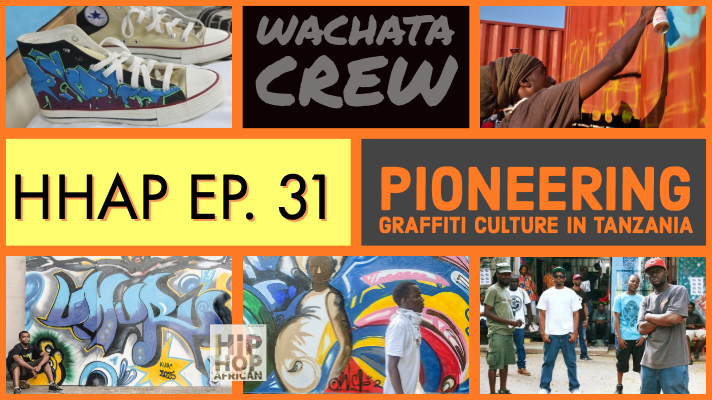 HHAP Episode 31: Wachata Crew on Graffiti & Hip Hop Culture in Tanzania