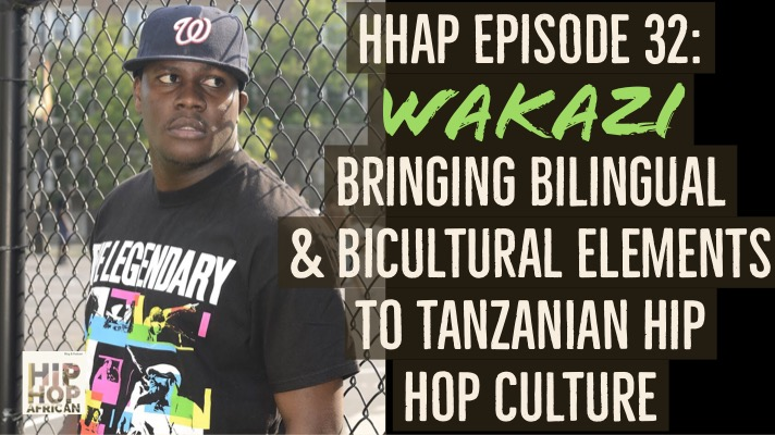 HHAP Episode 32: Wakazi Bringing Bilingual & Bicultural Elements to Tanzanian Hip-Hop Culture