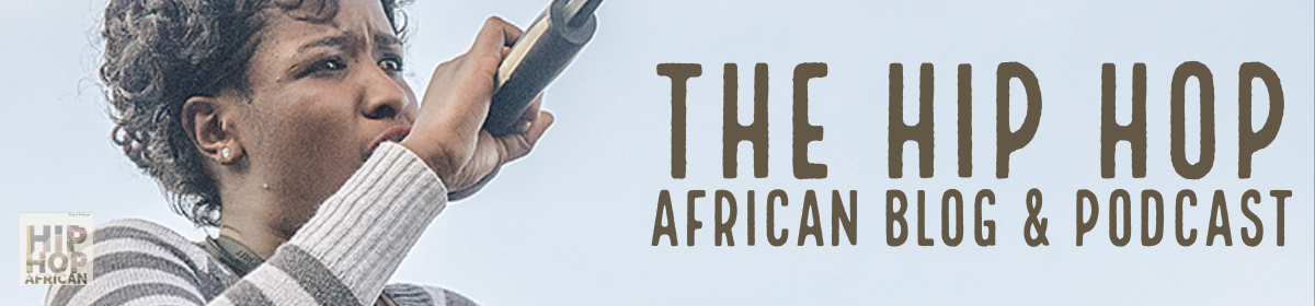 The Hip Hop African Blog & Podcast