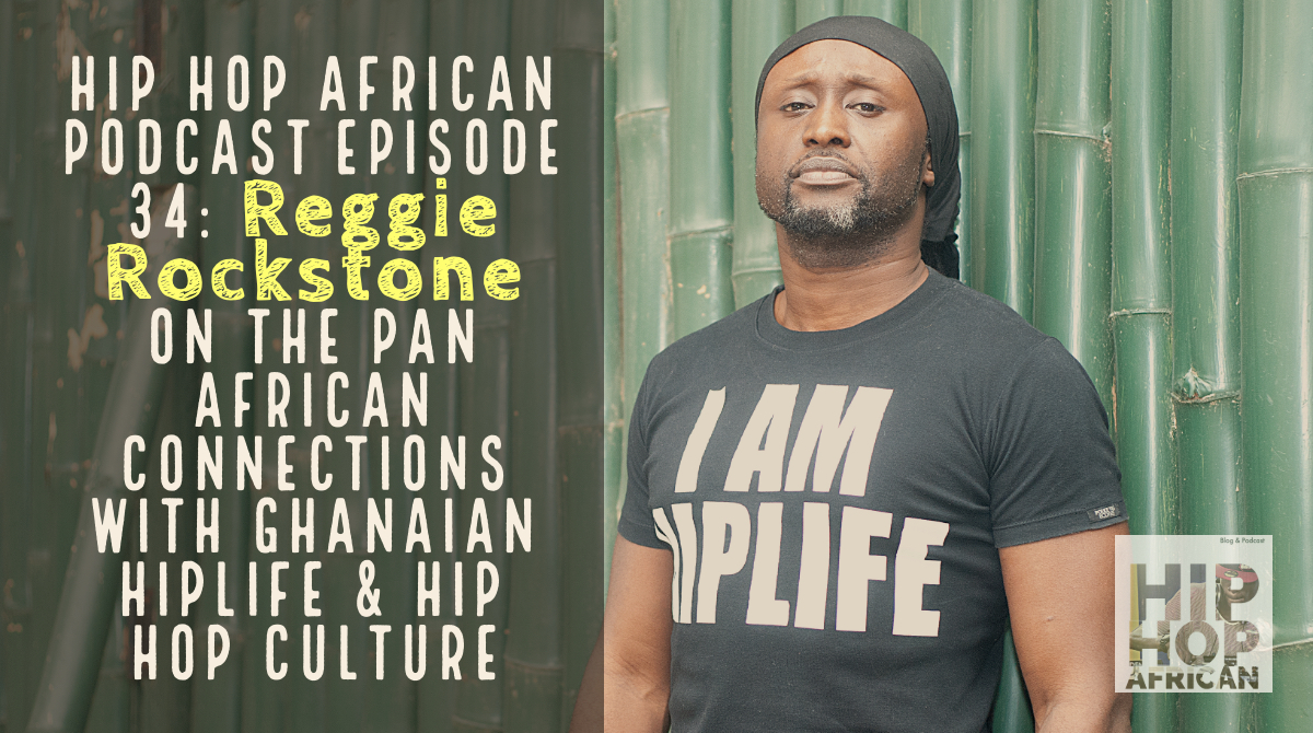HHAP Episode 34: Reggie Rockstone on the Pan African connections with Ghanaian Hiplife & Hip HopCulture
