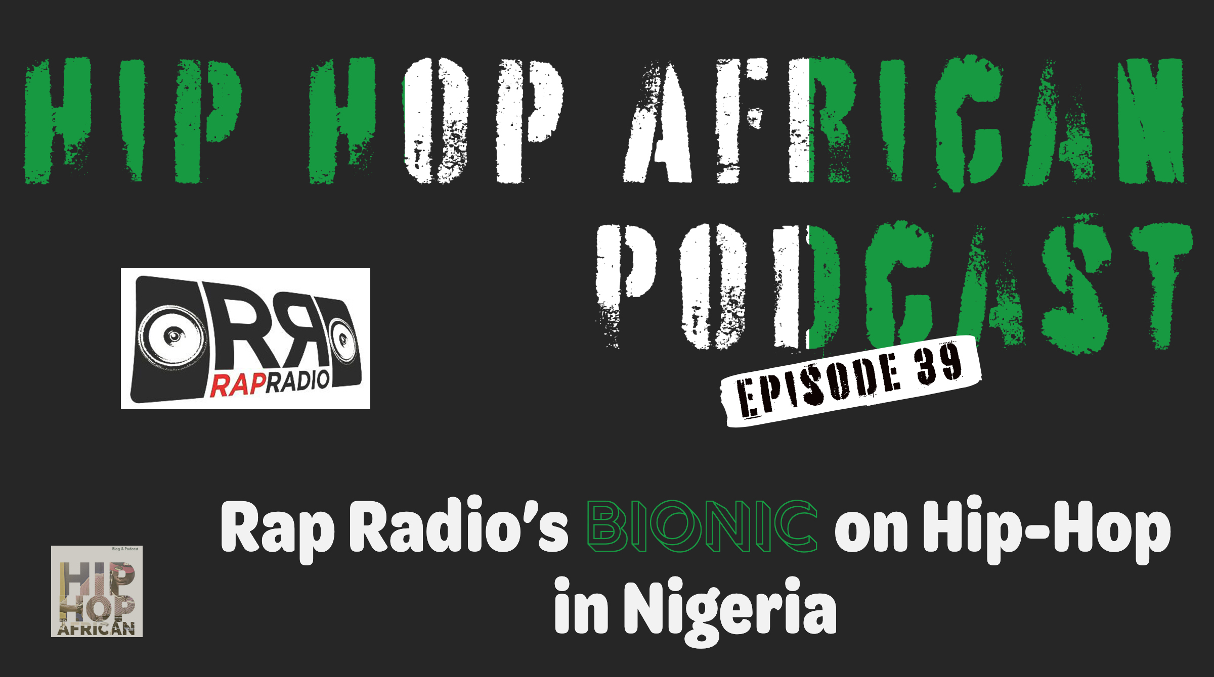 HHAP EPISODE 39: Rap Radio's Bionic on Hip-Hop in Nigeria